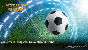 Cara Jitu Menang Judi Bola Joker338 Online