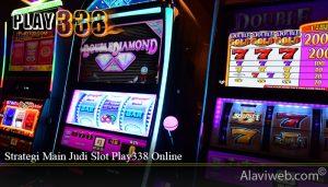 Strategi Main Judi Slot Play338 Online