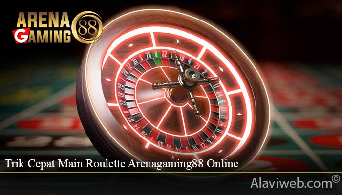 Trik Cepat Main Roulette Arenagaming88 Online