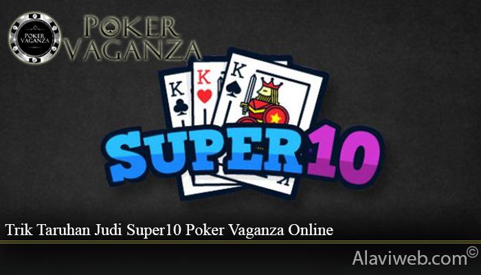 Trik Taruhan Judi Super10 Poker Vaganza Online