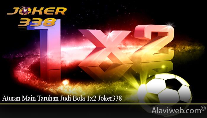 Aturan Main Taruhan Judi Bola 1x2 Joker338
