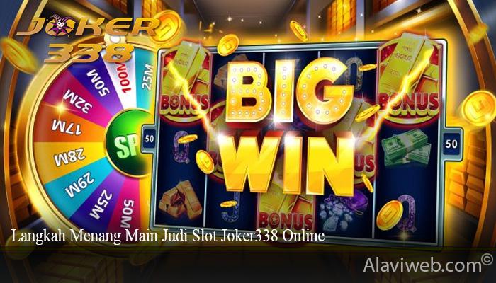 Langkah Menang Main Judi Slot Joker338 Online