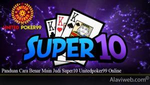 Panduan Cara Benar Main Judi Super10 Unitedpoker99 Online