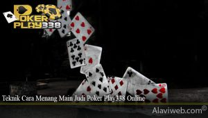 Teknik Cara Menang Main Judi Poker Play338 Online