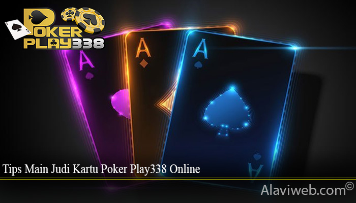 Tips Main Judi Kartu Poker Play338 Online