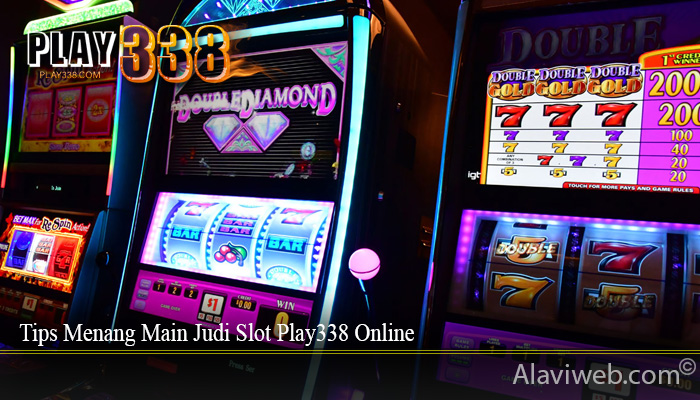 Tips Menang Main Judi Slot Play338 Online