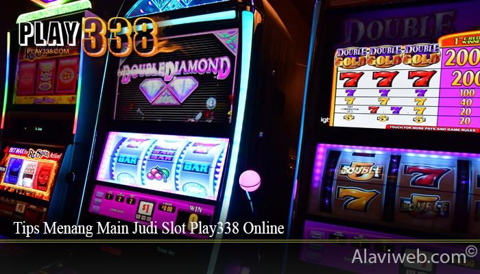 Tips Menang Main Judi Slot Play338 Online