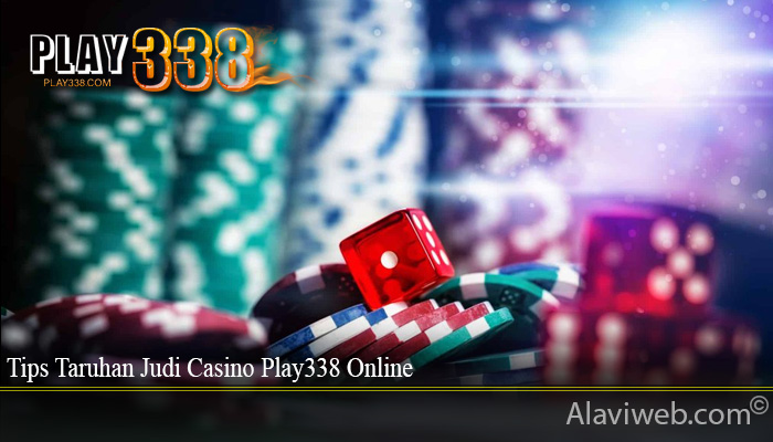 Tips Taruhan Judi Casino Play338 Online