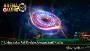 Trik Memainkan Judi Roulette Arenagaming88 Online