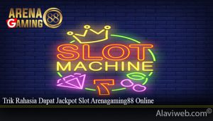 Trik Rahasia Dapat Jackpot Slot Arenagaming88 Online