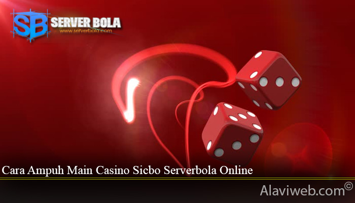 Cara Ampuh Main Casino Sicbo Serverbola Online