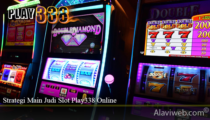 Strategi Main Judi Slot Play338 Online