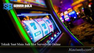 Teknik Saat Main Judi Slot Serverbola Online