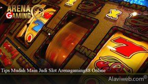 Tips Mudah Main Judi Slot Arenagaming88 Online