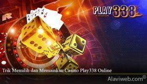 Trik Memilih dan Memainkan Casino Play338 Online